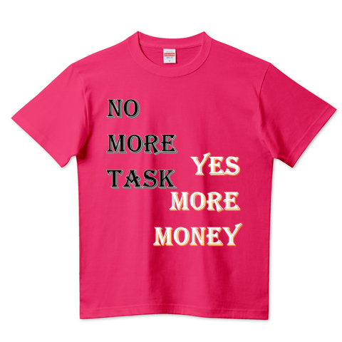 NO MORE TASK YES MORE MONEY