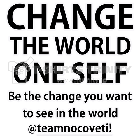 CHANGE THE WORLD ONE SELF ver.mt