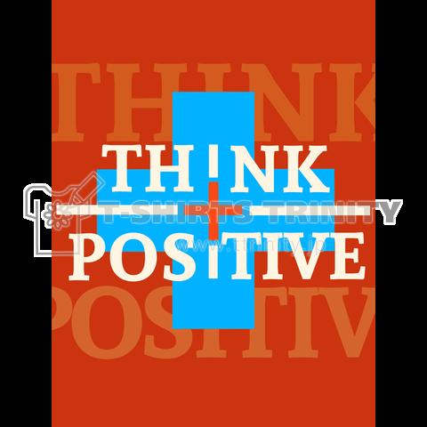 THINK POSITIVE「前向きに考える」