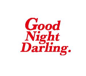 Good Night Darling.
