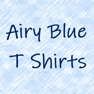 Airy Blue T Shirts