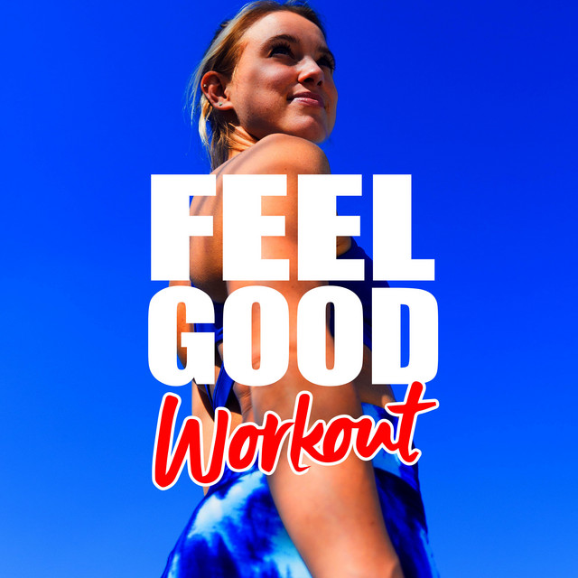 Feel Good Workout: Songs for the Gym