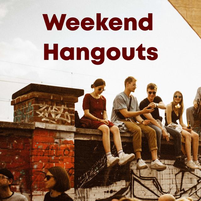 Weekend Hangouts