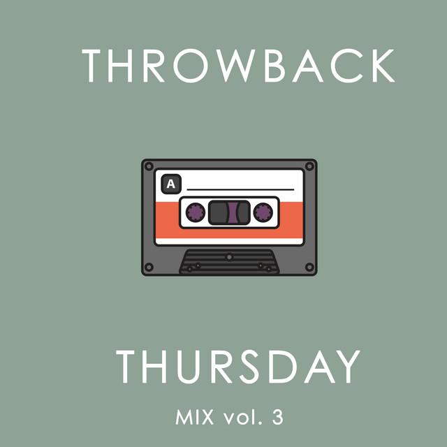 Throwback Thursday Mix Vol. 3