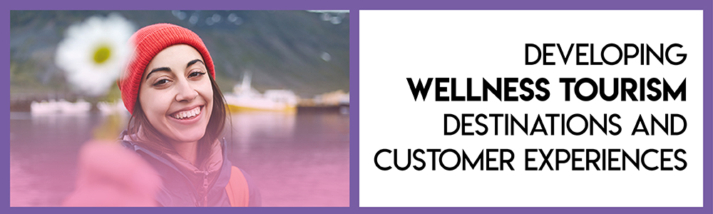 Click here to read more about the Developing Wellness Tourism Destinations course