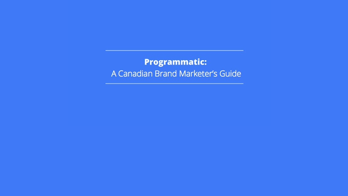 Programmatic: A Canadian Brand Marketer's Guide