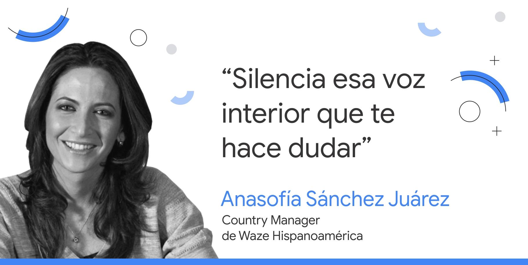 """Foto en blanco y negro de Anasofía Sánchez Juárez, country manager de Waze Hispanomérica, junto al consejo que dice: """"Silencia esa voz interior que te hace dudar""""."""