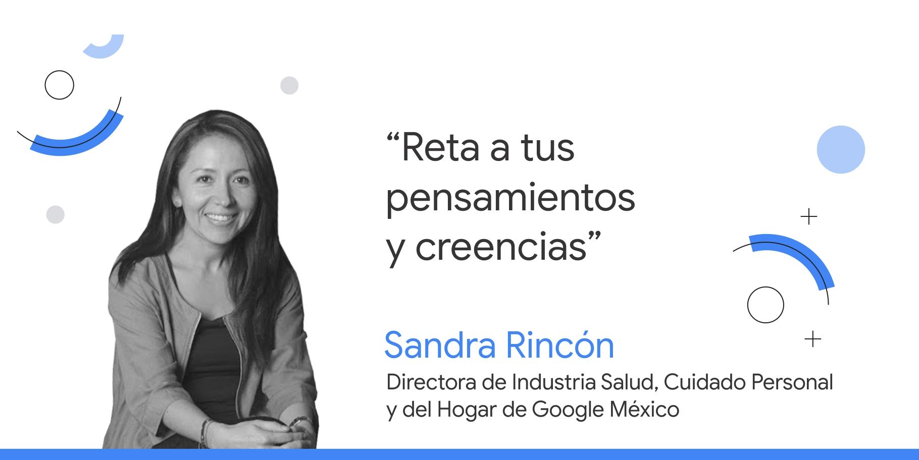 """Foto en blanco y negro de Sandra Rincón, directora de Industria Salud, Cuidado Personal y del Hogar de Google México, junto a su consejo que dice: """"Reta tus pensamientos y creencias""""."""