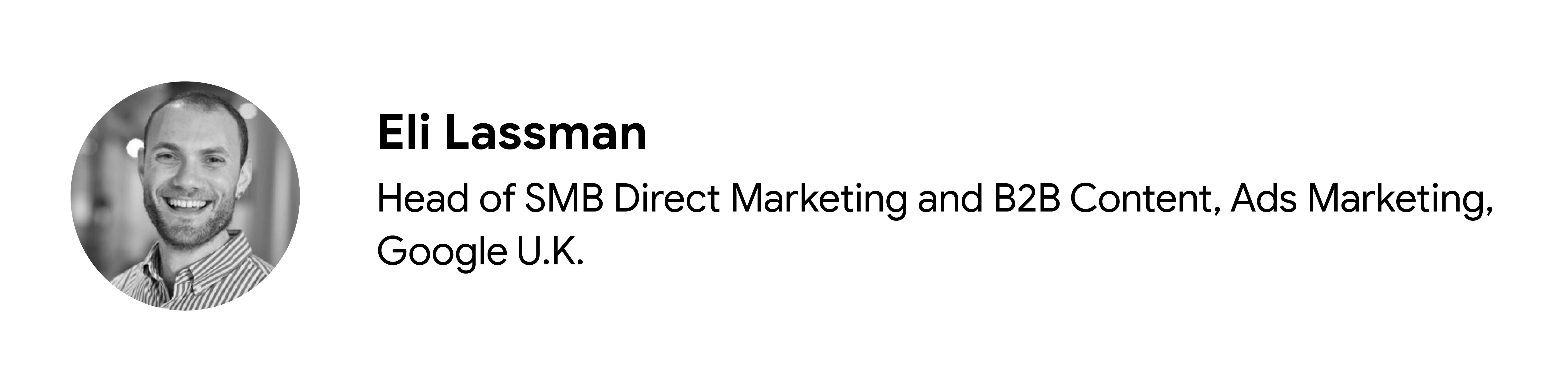 Katkıda bulunan Eli Lassman'ın siyah beyaz vesikalık fotoğrafı, KOBİ Doğrudan Pazarlama ve B2B İçeriği Başkanı, Reklam Pazarlama, Google İngiltere
