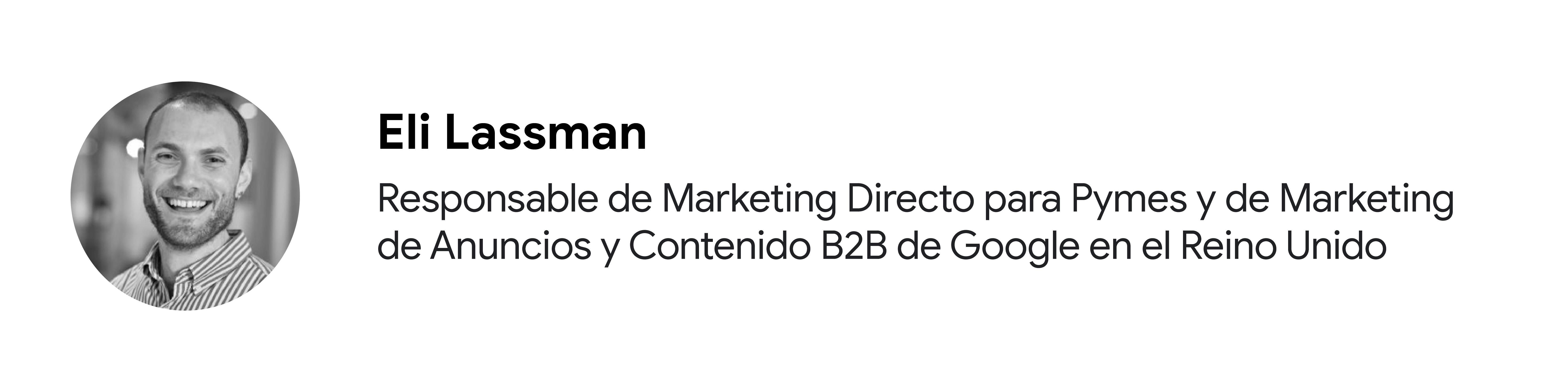 Foto en blanco y negro del colaborador Eli Lassman, responsable de Marketing Directo para Pymes y de Marketing de Anuncios y Contenido B2B de Google en el Reino Unido