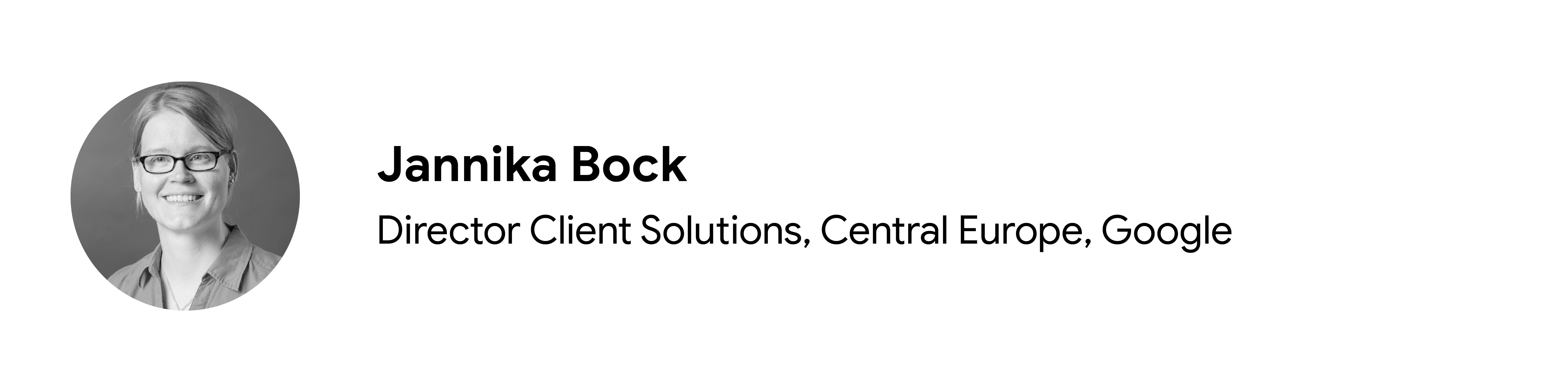 Katkıda bulunan Jannika Bock'un siyah beyaz vesikalık fotoğrafı, Müşteri Çözümleri Direktörü, Orta Avrupa, Google