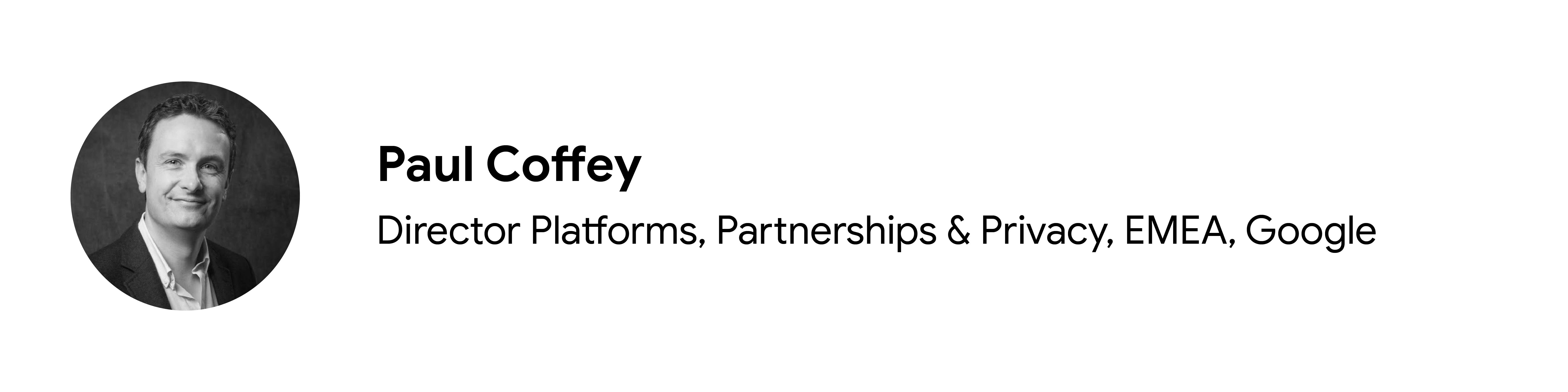 Katkıda bulunan Paul Coffey'nin siyah beyaz vesikalık fotoğrafı, Platformlar, Ortaklıklar ve Gizlilik Direktörü, EMEA, Google