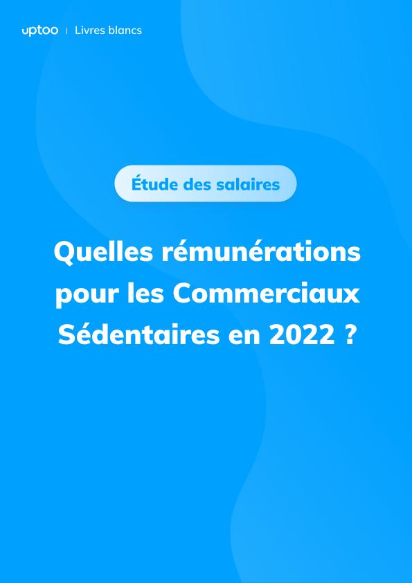 Quels salaires pour les commerciaux sédentaires en 2021 ?