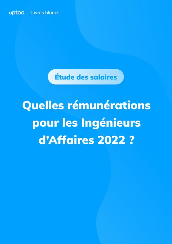 Quels salaires pour les ingénieurs d'affaire en 2021 ?