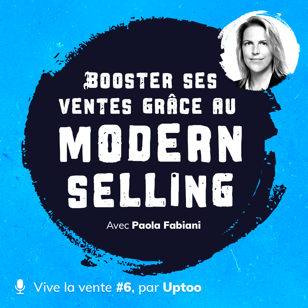 Podcast 6 - Booster ses ventes grâce au Modern Selling