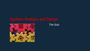 Intro System Analysis amd Design Quiz by 10174028 on emaze