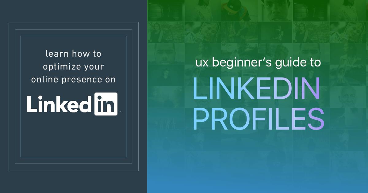 UX Beginner Guide to Linkedin Profiles