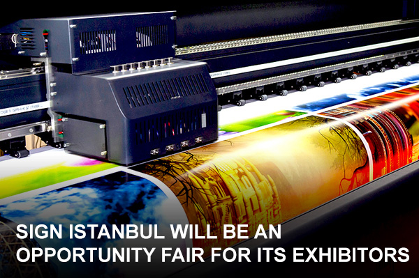 Expand your trade and grow your business: Exhibit at the 22nd SIGN Istanbul.