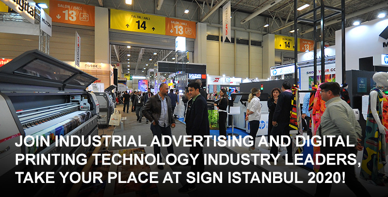 Join the Industrial Advertising and Digital Printing Technology Industry Leaders, Take Your Place at SIGN Istanbul 2020!