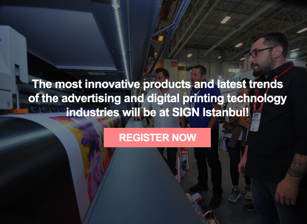 SIGN Istanbul visitors will increase their trade volume by catching the latest trends.