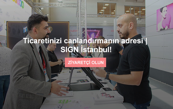 En Son Teknoloji ile Geliştirilen, Yenilikçi Ürünler SIGN İstanbul'da.