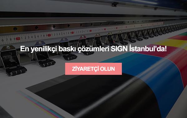 Sektöre Dair Aradığınız Her şey SIGN İstanbulda.