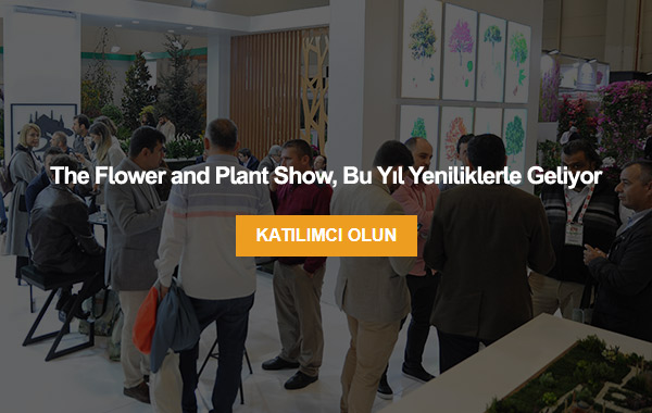 The Flower and Plant Showda yerinizi alın, fuarın sunacağı eşsiz ticaret fırsatlarından yararlanın