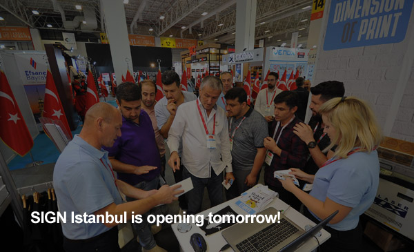 Tomorrow thousands of buyers from across the World will visit SIGN Istanbul to discover the best of the industrial advertising and dijital printing sector.