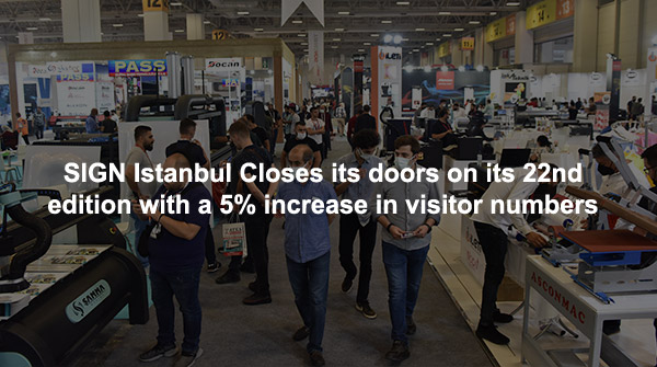 SIGN Istanbul Closes its doors on its 22nd edition with a 5% increase in visitor numbers