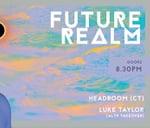 Future Realm with Headroom(CT) & Luke Taylor : Origin Nightclub