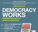 Launch. Democracy Works: Rewiring Politics to Africa's Advantage : Hilton Durban