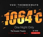 Vusi Thembekwayo presents 1064°c live at Soweto Theatre : Soweto Theatre