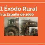 El éxodo rural en la España de 1960