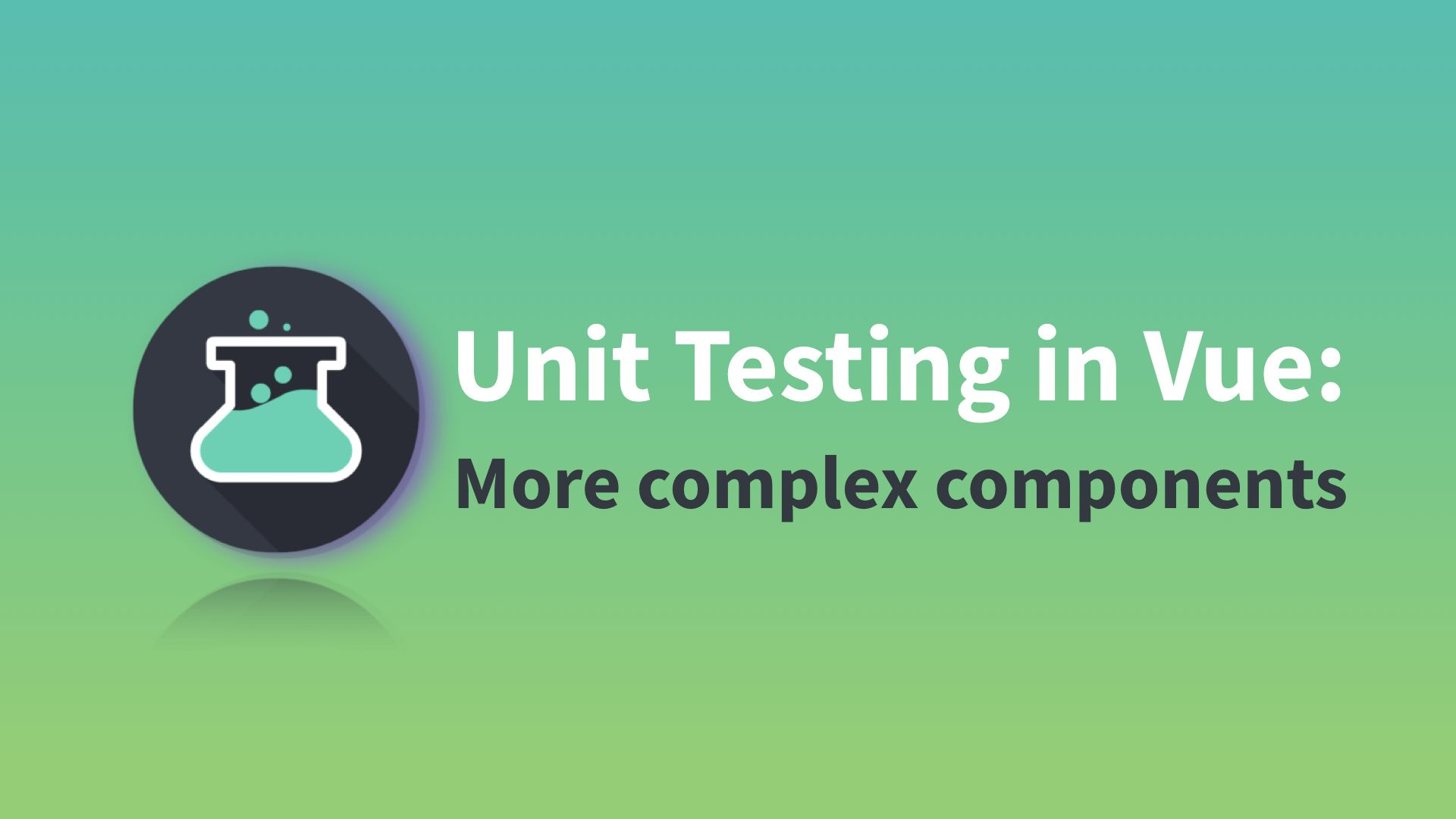 Unit Testing in Vue: More complex components