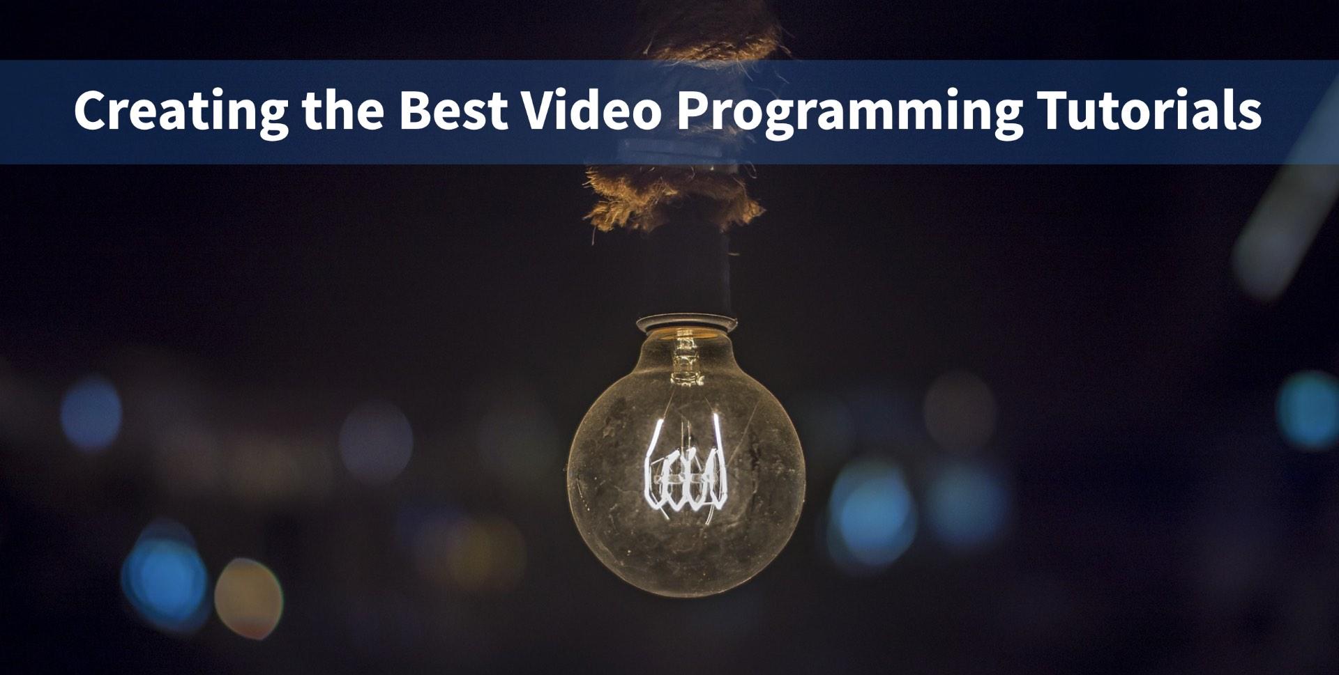 Creating the Best Video Programming Tutorials