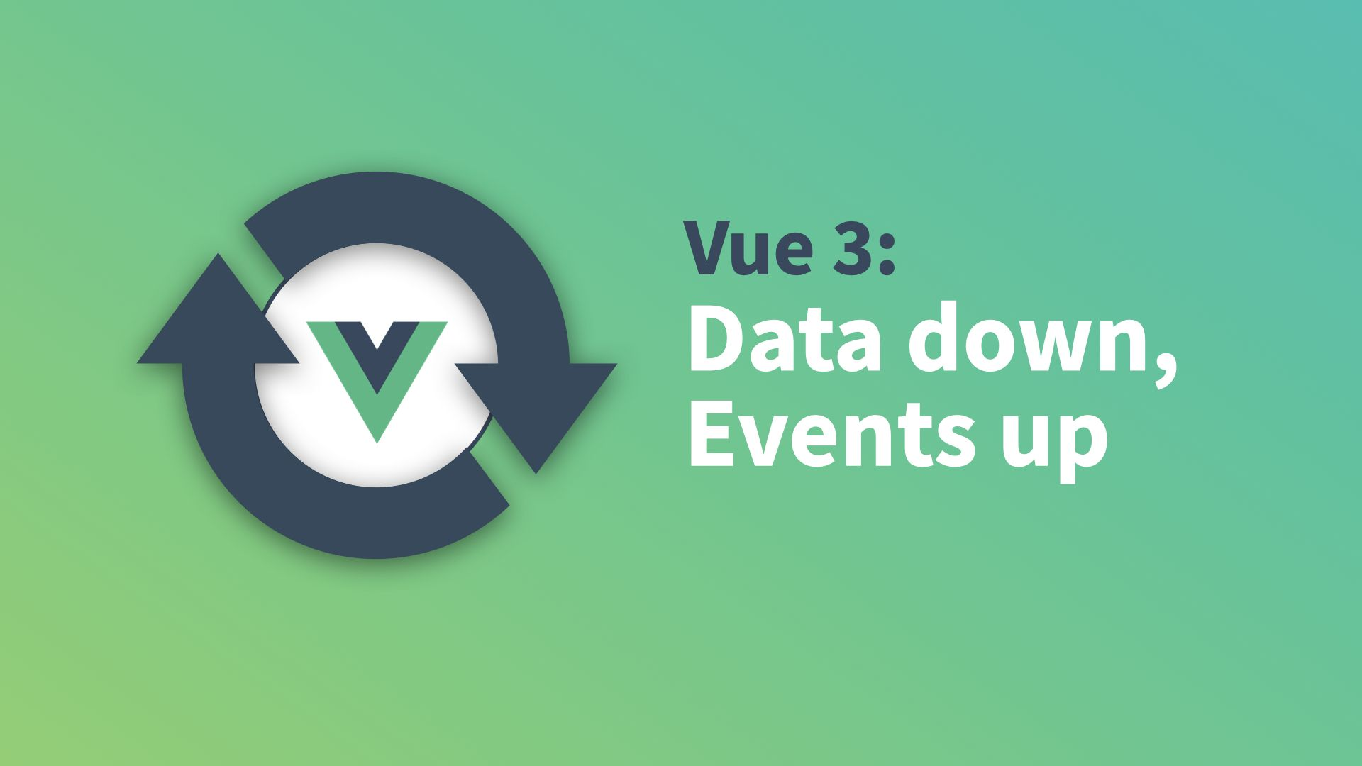 Vue 3: Data down, Events up