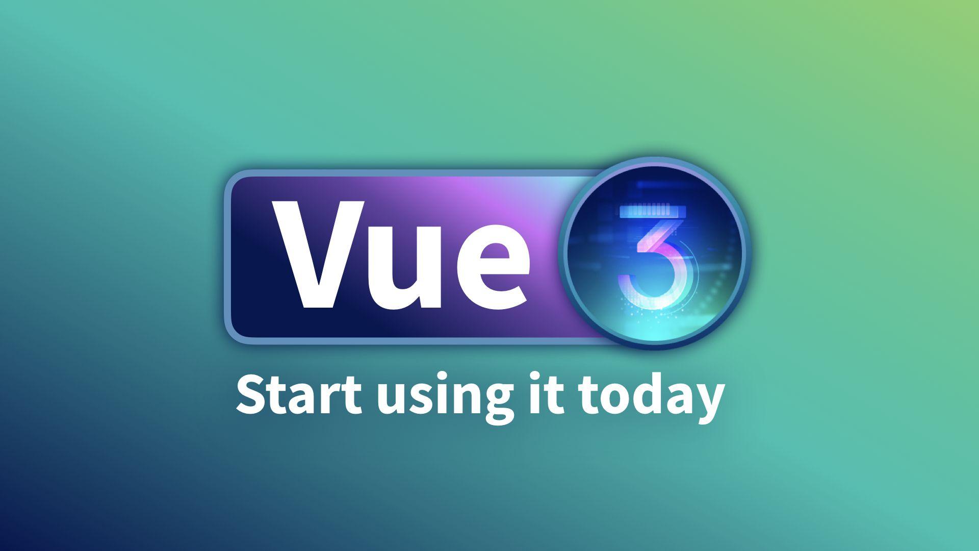 Vue 3: Start Using it Today