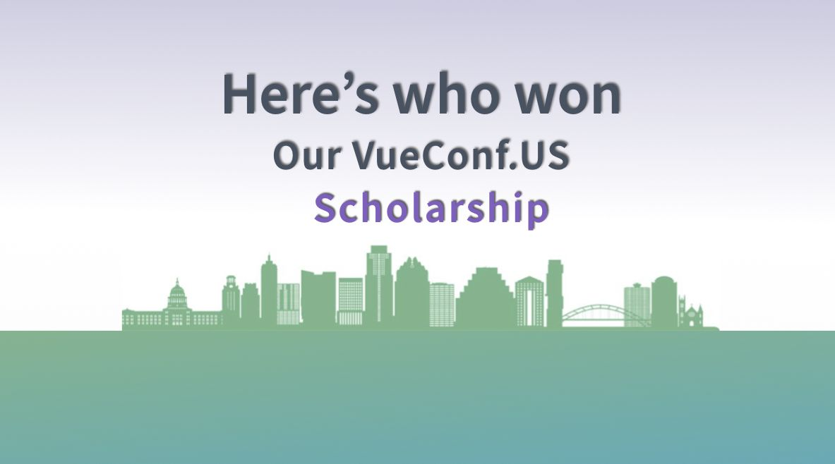 Announcing our VueConf.US Scholarship Winners