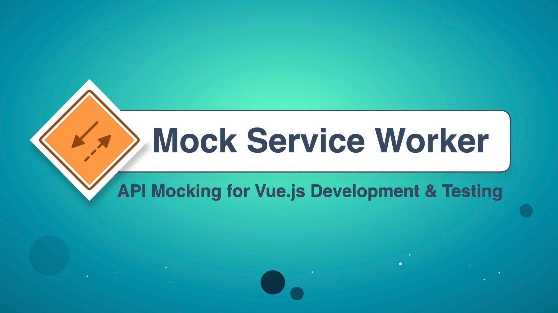 Mock Service Worker: API Mocking for Vue.js Development & Testing