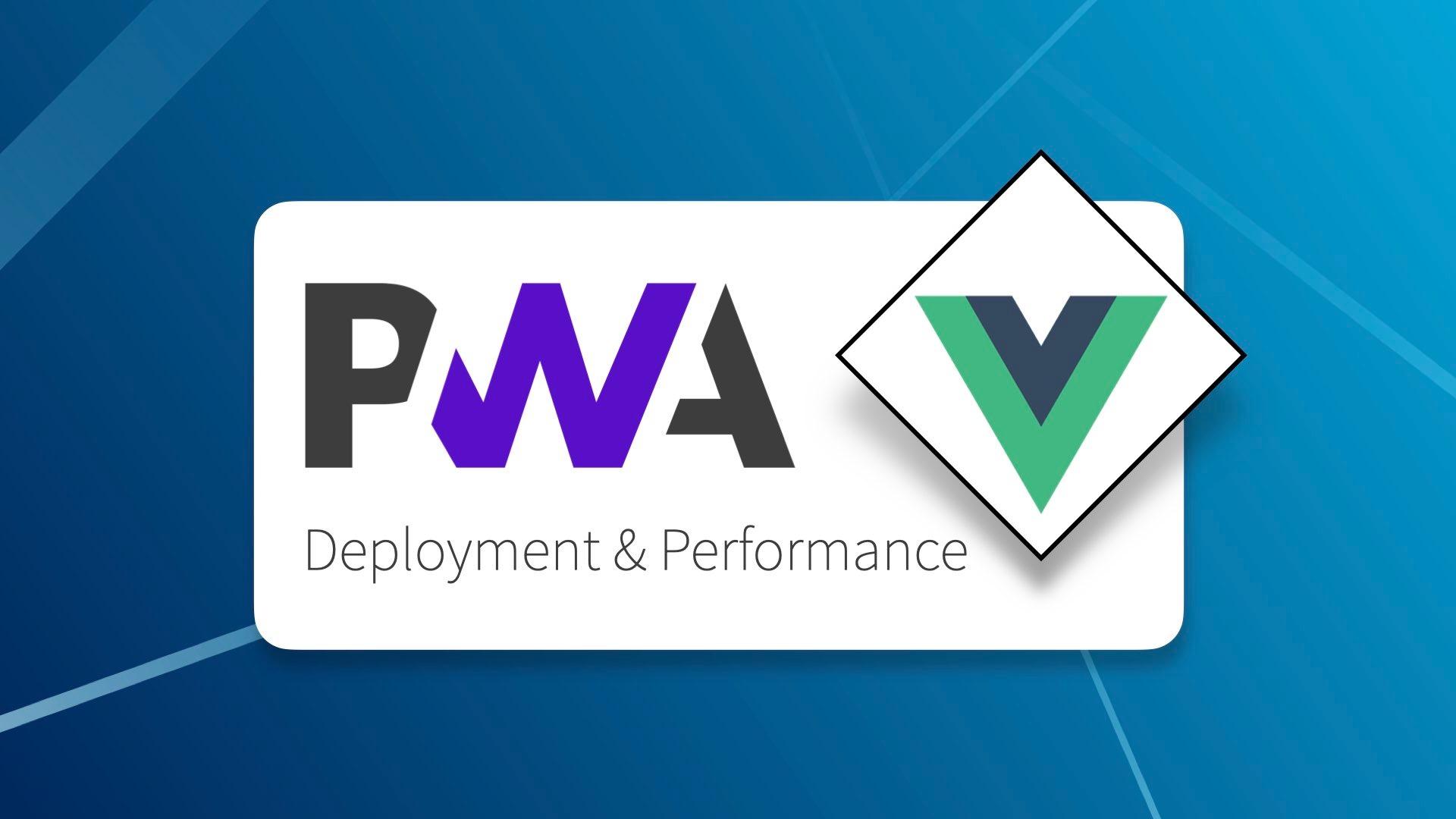 Vue 3 PWAs: Deployment & Performance
