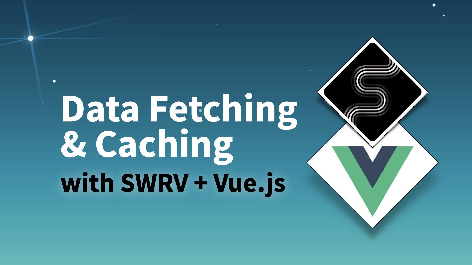 Data fetching and caching with SWR and Vue.js