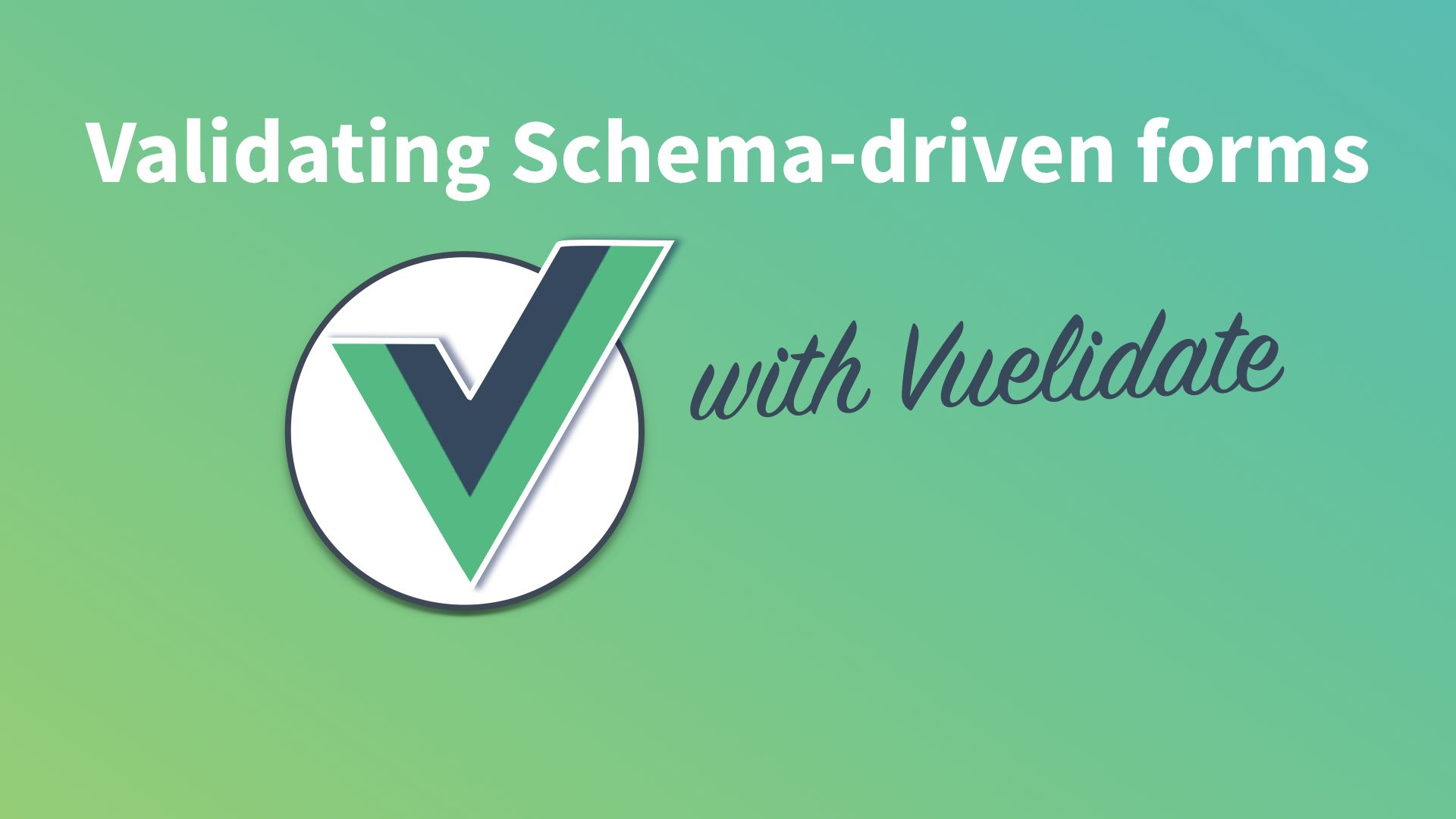 Validating Schema-Driven forms with Vuelidate
