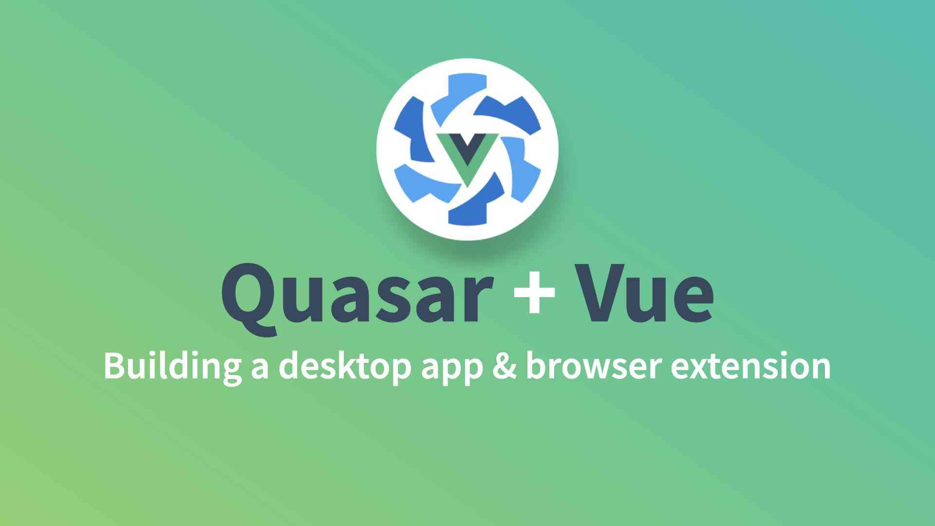 Vue + Quasar: desktop app and browser extension