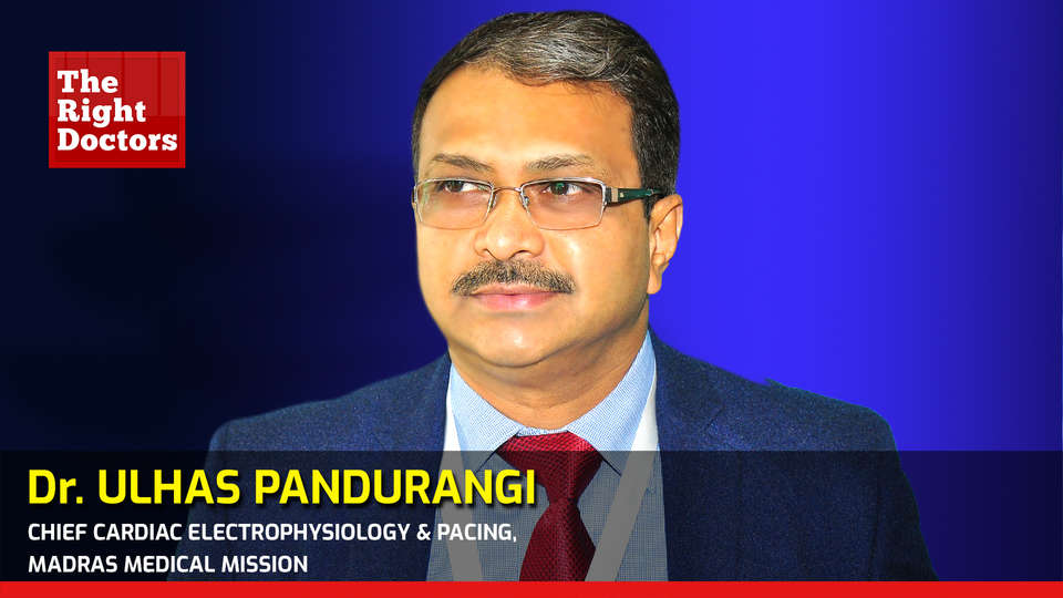 Dr. Ulhas M. Pandurangi , Chief, Cardiac Electrophysiology & Pacing, Madras Medical Mission