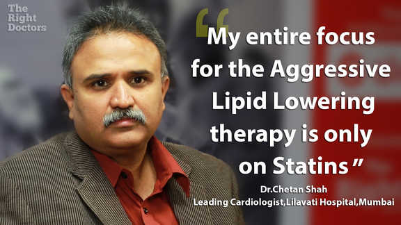 Dr. Chetan Shah, Consultant Interventional Cardiologist and Rhythm Specialist, Lilavati Hospital, Mumbai, Statins for aggressive lipid lowering therapy