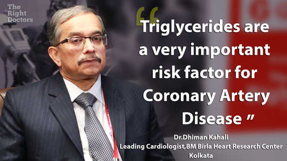 Dr. Dhiman Kahali, Sr. Consultant Interventional Cardiologist, B M Birla Heart Research Center, Kolkata, Triglycerides are a risk factor for coronary artery disease