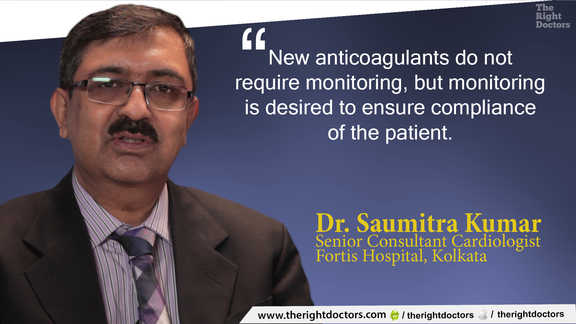 Dr. Soumitra Kumar, Consultant Cardiologist, Fortis Hospital, Kolkata, INR monitoring is encouraged to ensure compliance of the patient
