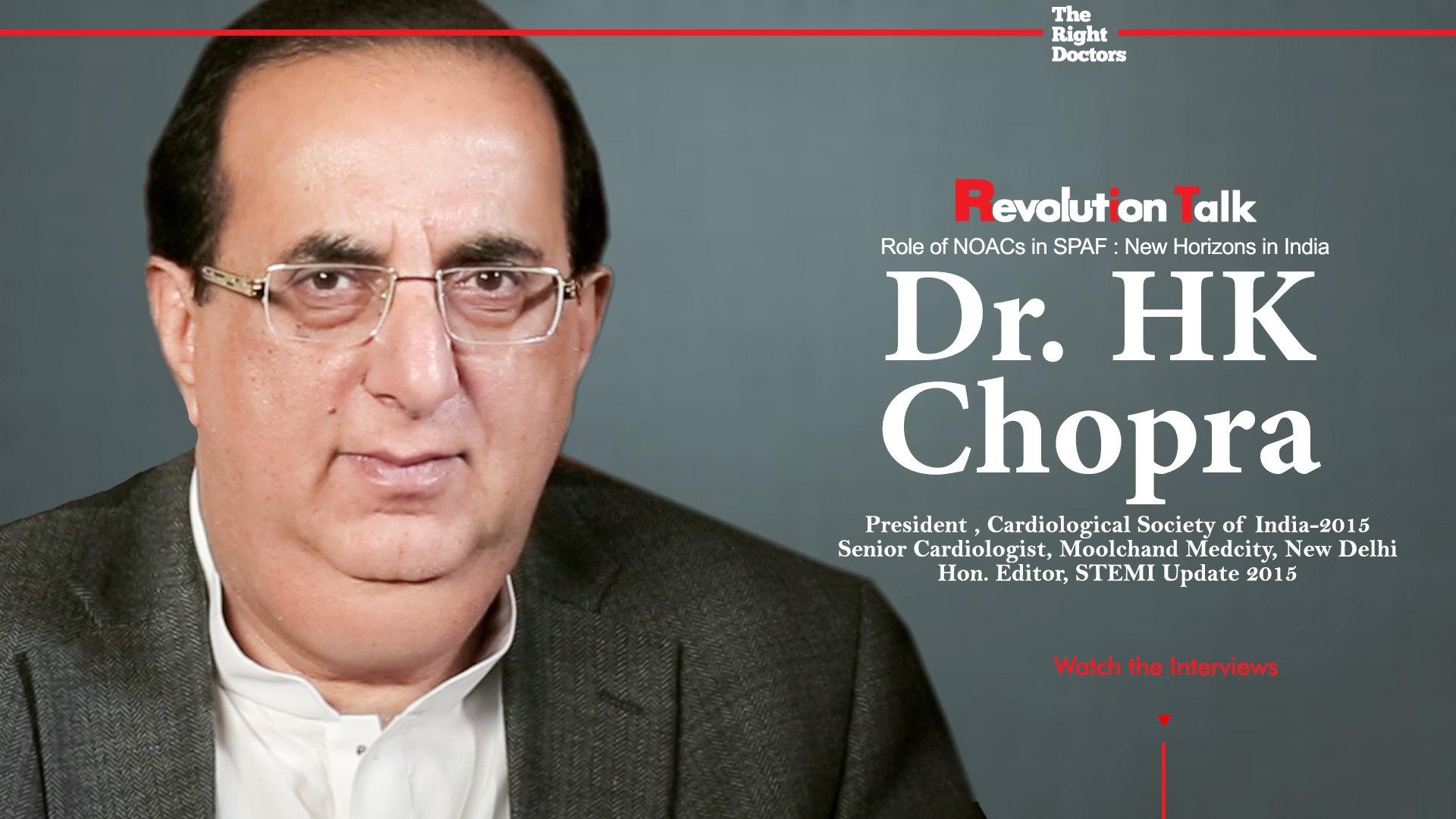 """Dr. HK Chopra President , Cardiological Society of India-2015 Senior Cardiologist, Moolchand Medcity, New Delhi Hon. Editor, STEMI Update 2015"