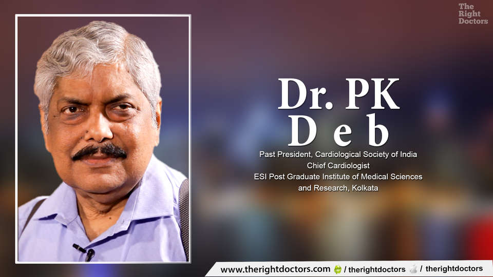 Dr. PK Deb,Chief Cardiologist, ESI Post Graduate Institute of Medical Sciences and Research, Kolkata