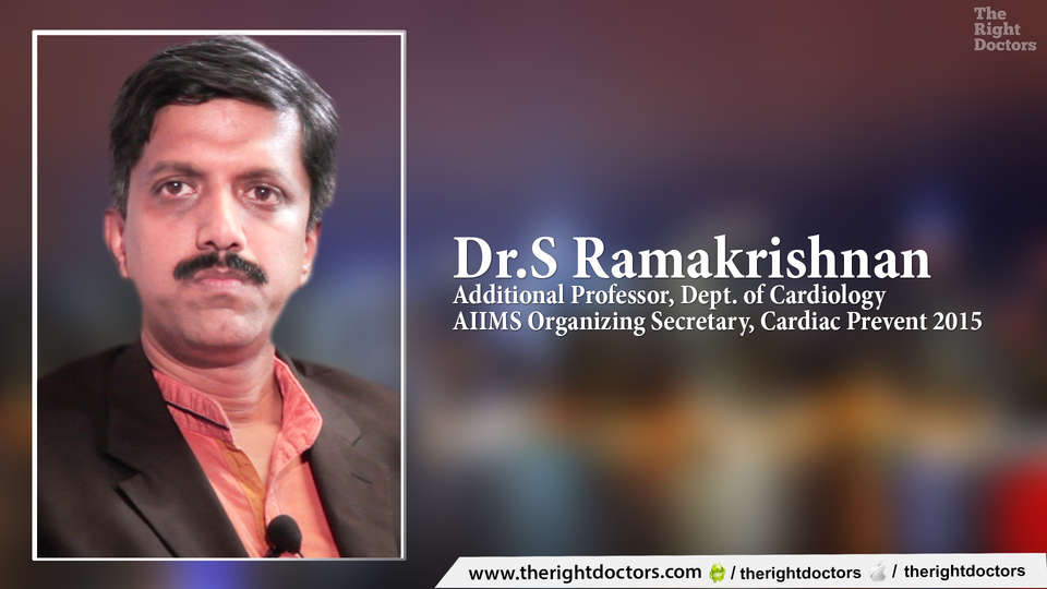 Dr.Ramakrishnan,Additional Professor,Dept of Cardiology, AIIMS,New Delhi